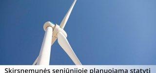Skirsnemunės seniūnijoje planuojama statyti vėjo elektrinę
